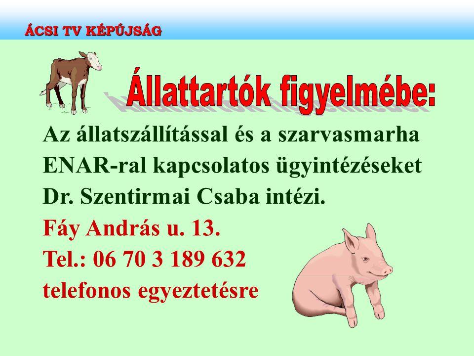 Az állatszállítással és a szarvasmarha ENAR-ral kapcsolatos ügyintézéseket Dr. Szentirmai Csaba intézi. Fáy András u. 13. Tel.: 06 70 3 189 632 telefo