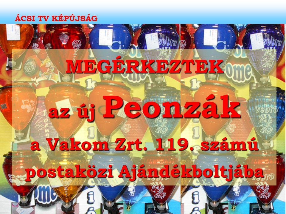 MEGÉRKEZTEK az új Peonzák a Vakom Zrt. 119. számú postaközi Ajándékboltjába ÁCSI TV KÉPÚJSÁG