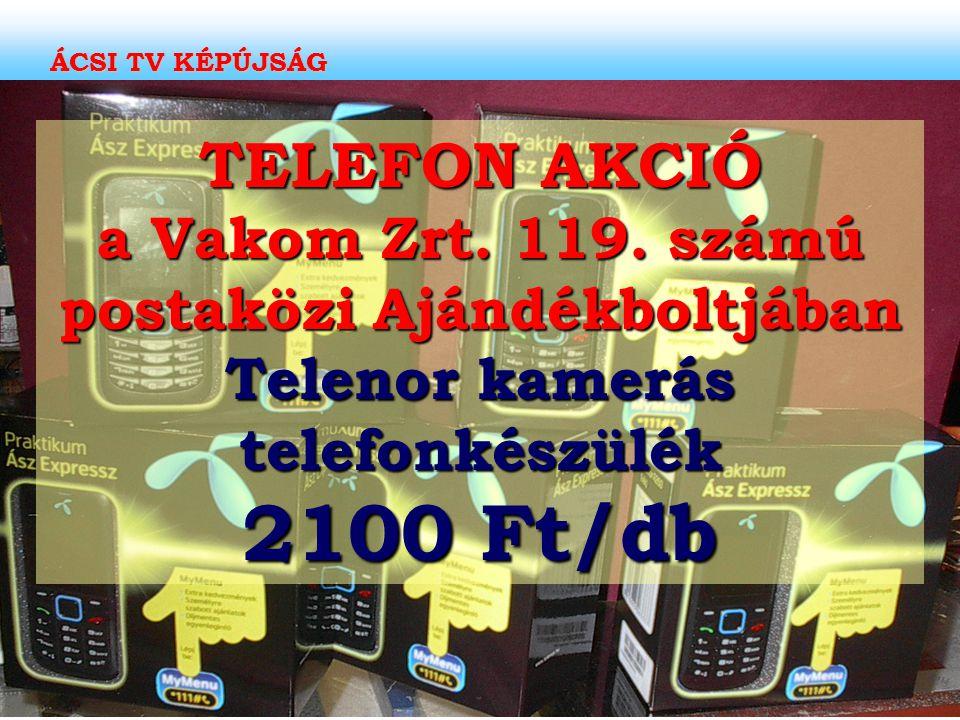 TELEFON AKCIÓ a Vakom Zrt. 119. számú postaközi Ajándékboltjában Telenor kamerás telefonkészülék 2100 Ft/db