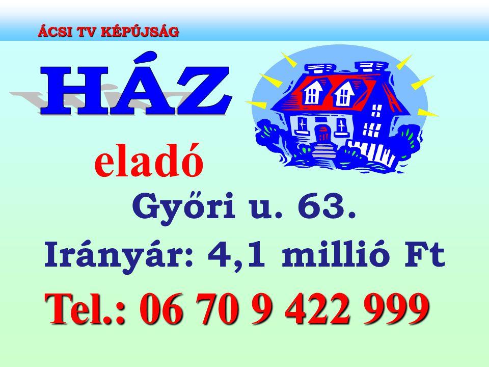 eladó Győri u. 63. Irányár: 4,1 millió Ft Tel.: 06 70 9 422 999 ÁCSI TV KÉPÚJSÁG