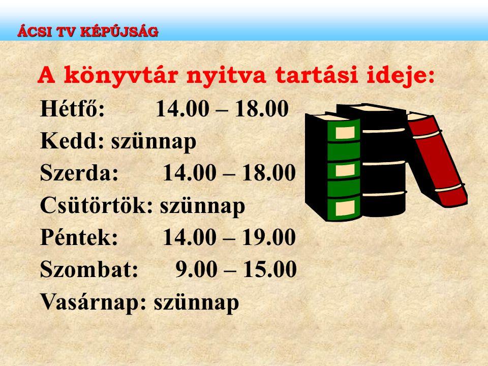 A könyvtár nyitva tartási ideje: Hétfő: 14.00 – 18.00 Kedd: szünnap Szerda: 14.00 – 18.00 Csütörtök: szünnap Péntek: 14.00 – 19.00 Szombat: 9.00 – 15.