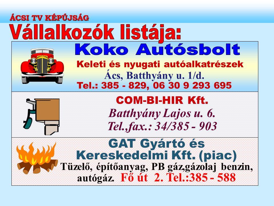 COM-BI-HIR Kft. Batthyány Lajos u. 6. Tel.,fax.: 34/385 - 903 Ács, Batthyány u. 1/d. Tel.: 385 - 829, 06 30 9 293 695 Keleti és nyugati autóalkatrésze