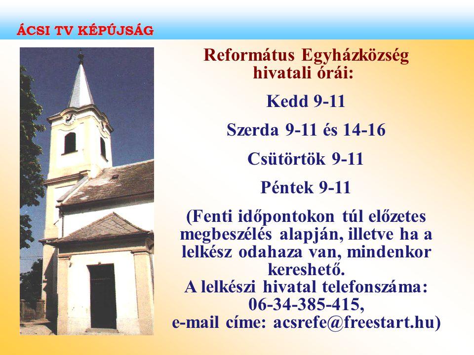 Református Egyházközség hivatali órái: Kedd 9-11 Szerda 9-11 és 14-16 Csütörtök 9-11 Péntek 9-11 (Fenti időpontokon túl előzetes megbeszélés alapján,