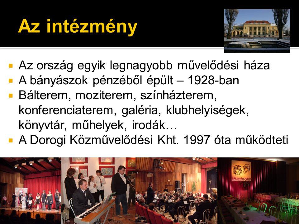 Az ország egyik legnagyobb művelődési háza  A bányászok pénzéből épült – 1928-ban  Bálterem, moziterem, színházterem, konferenciaterem, galéria, klubhelyiségek, könyvtár, műhelyek, irodák…  A Dorogi Közművelődési Kht.