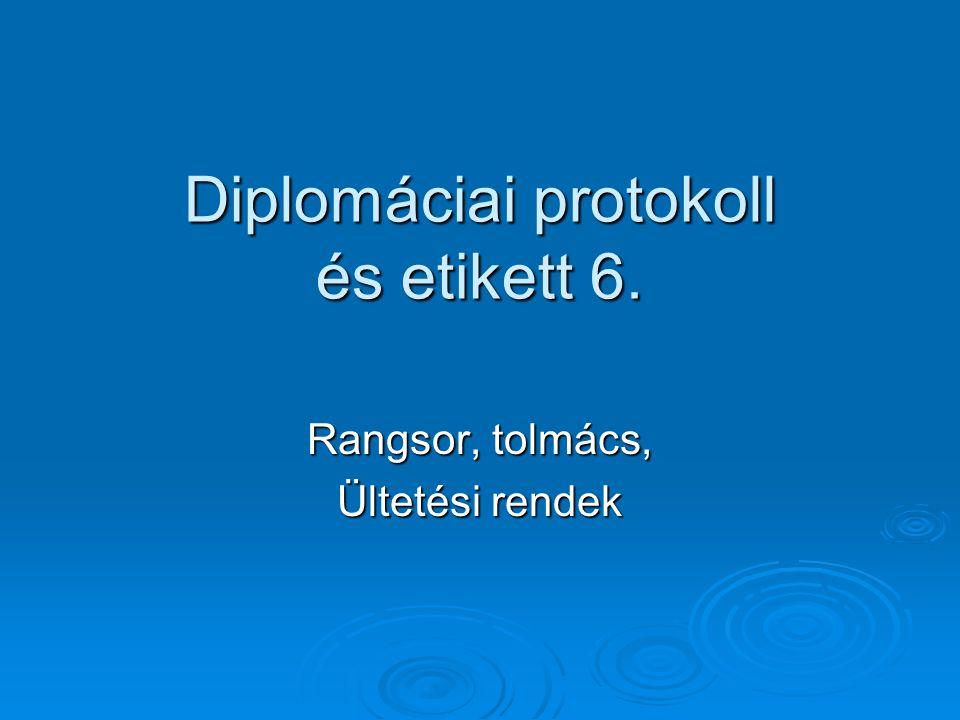 Diplomáciai protokoll és etikett 6. Rangsor, tolmács, Ültetési rendek