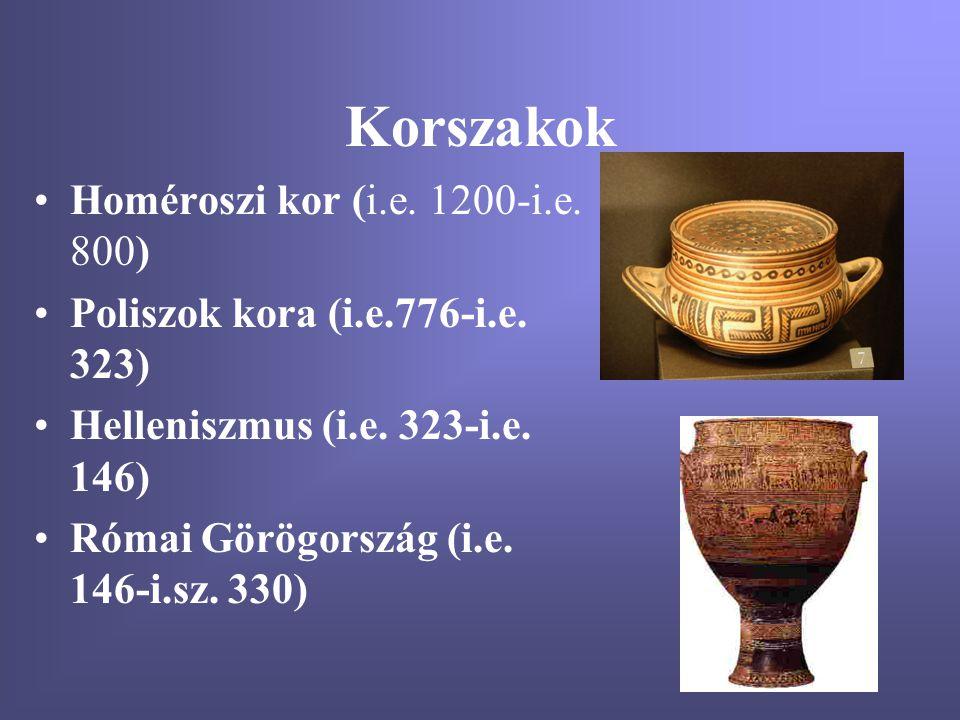 Korszakok •Homéroszi kor (i.e. 1200-i.e. 800) •Poliszok kora (i.e.776-i.e. 323) •Helleniszmus (i.e. 323-i.e. 146) •Római Görögország (i.e. 146-i.sz. 3