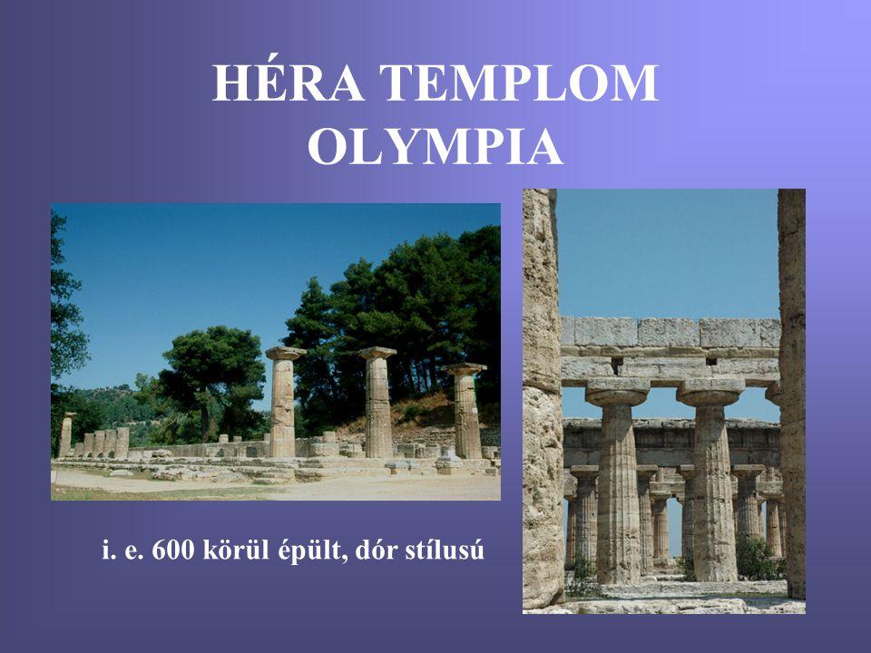 HÉRA TEMPLOM OLYMPIA i. e. 600 körül épült, dór stílusú