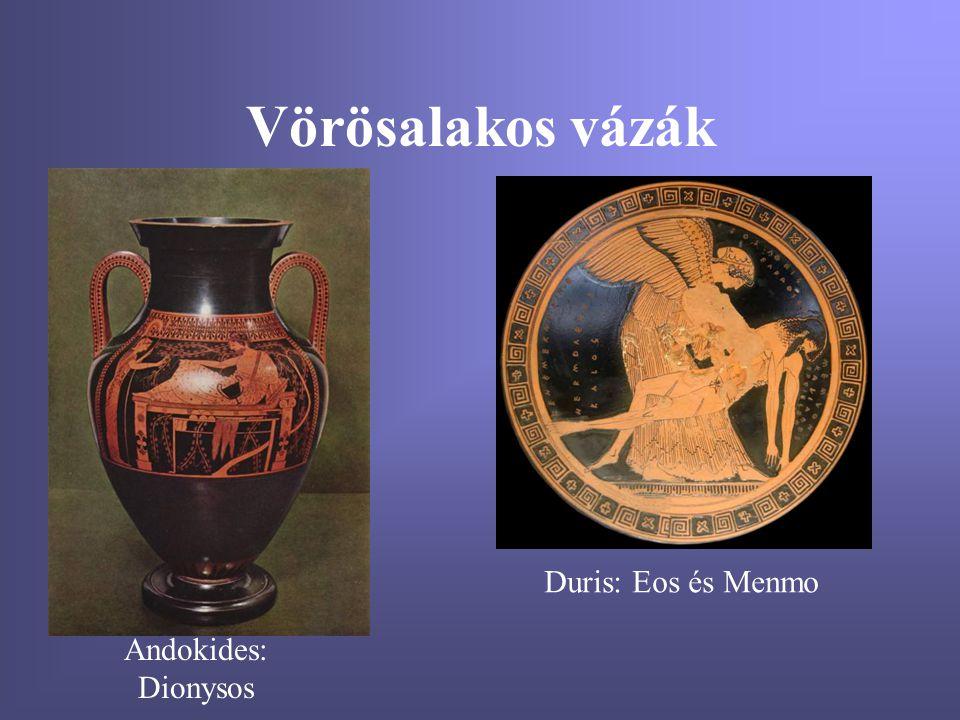 Vörösalakos vázák Andokides: Dionysos Duris: Eos és Menmo