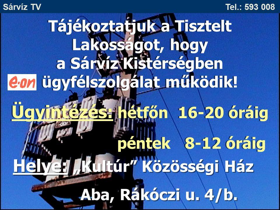 Sárvíz TV Tel.: 593 008 Tájékoztatjuk a Tisztelt Lakosságot, hogy a Sárvíz Kistérségben ügyfélszolgálat működik! Ügyintézés: hétfőn 16-20 óráig péntek