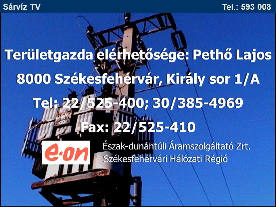 Sárvíz TV Tel.: 593 008 Területgazda elérhetősége: Pethő Lajos 8000 Székesfehérvár, Király sor 1/A Tel: 22/525-400; 30/385-4969 Fax: 22/525-410 Észak-