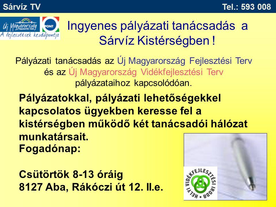 Sárvíz TV Tel.: 593 008 Ingyenes pályázati tanácsadás a Sárvíz Kistérségben ! Pályázati tanácsadás az Új Magyarország Fejlesztési Terv és az Új Magyar