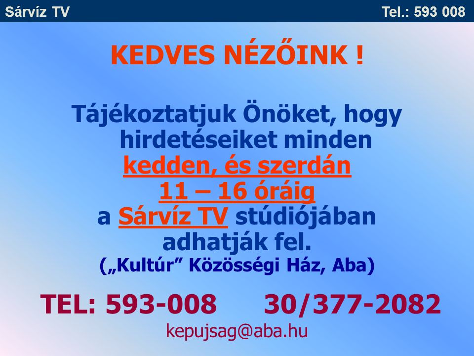 """Tájékoztatjuk Önöket, hogy hirdetéseiket minden kedden, és szerdán 11 – 16 óráig a Sárvíz TV stúdiójában adhatják fel. (""""Kultúr"""" Közösségi Ház, Aba) T"""