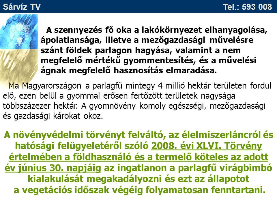 Sárvíz TV Tel.: 593 008 A szennyezés fő oka a lakókörnyezet elhanyagolása, ápolatlansága, illetve a mezőgazdasági művelésre szánt földek parlagon hagy
