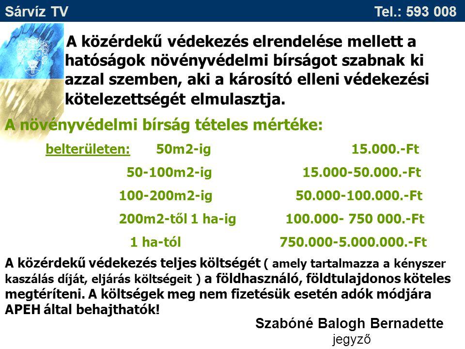 Sárvíz TV Tel.: 593 008 A közérdekű védekezés elrendelése mellett a hatóságok növényvédelmi bírságot szabnak ki azzal szemben, aki a károsító elleni v