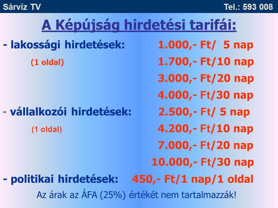 A Képújság hirdetési tarifái: - lakossági hirdetések: 1.000,- Ft/ 5 nap (1 oldal) 1.700,- Ft/10 nap 3.000,- Ft/20 nap 4.000,- Ft /30 nap - vállalkozói