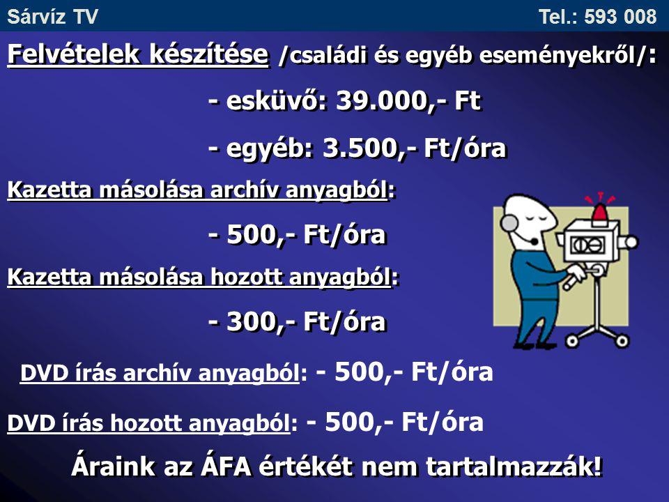 Felvételek készítése /családi és egyéb eseményekről/ : - esküvő: 39.000,- Ft - egyéb: 3.500,- Ft/óra Kazetta másolása archív anyagból: - 500,- Ft/óra