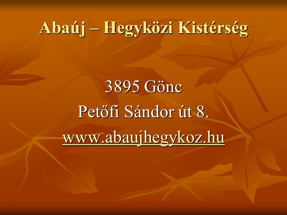 Abaúj – Hegyközi Kistérség 3895 Gönc Petőfi Sándor út 8. www.abaujhegykoz.hu