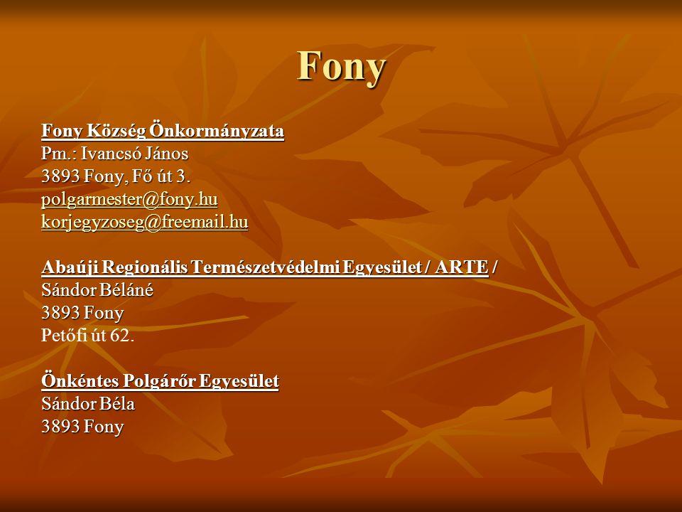 Fony Fony Község Önkormányzata Pm.: Ivancsó János 3893 Fony, Fő út 3. polgarmester@fony.hu korjegyzoseg@freemail.hu Abaúji Regionális Természetvédelmi