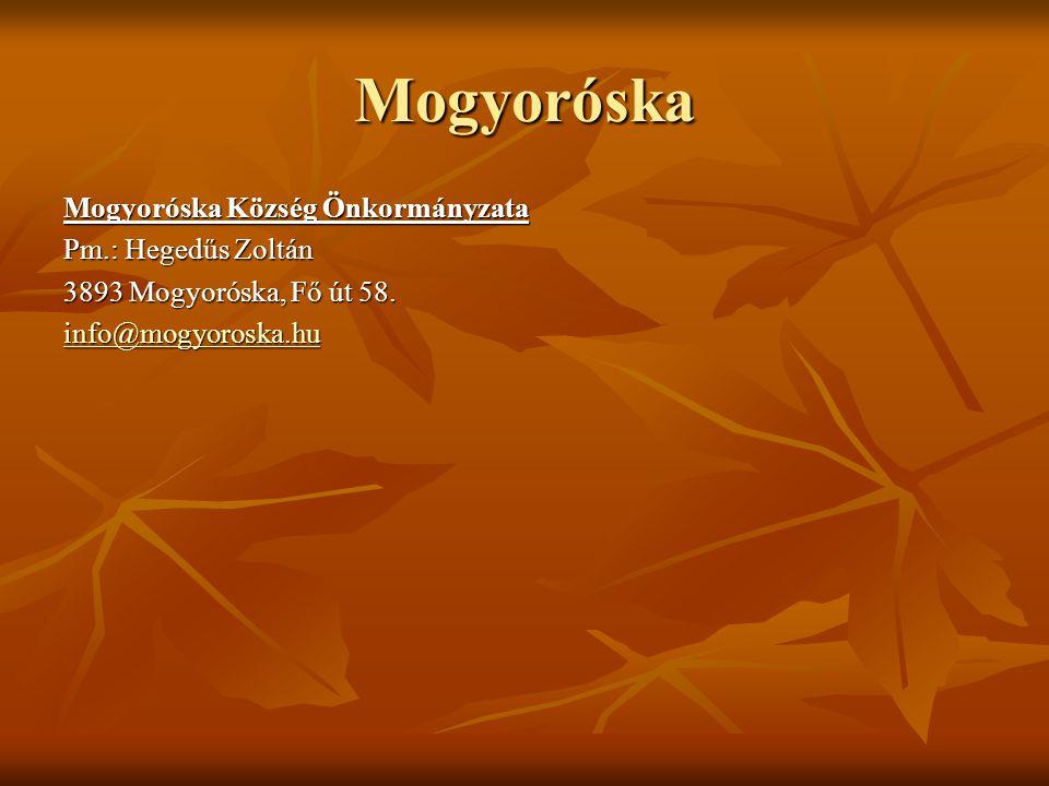 Mogyoróska Mogyoróska Község Önkormányzata Pm.: Hegedűs Zoltán 3893 Mogyoróska, Fő út 58. info@mogyoroska.hu