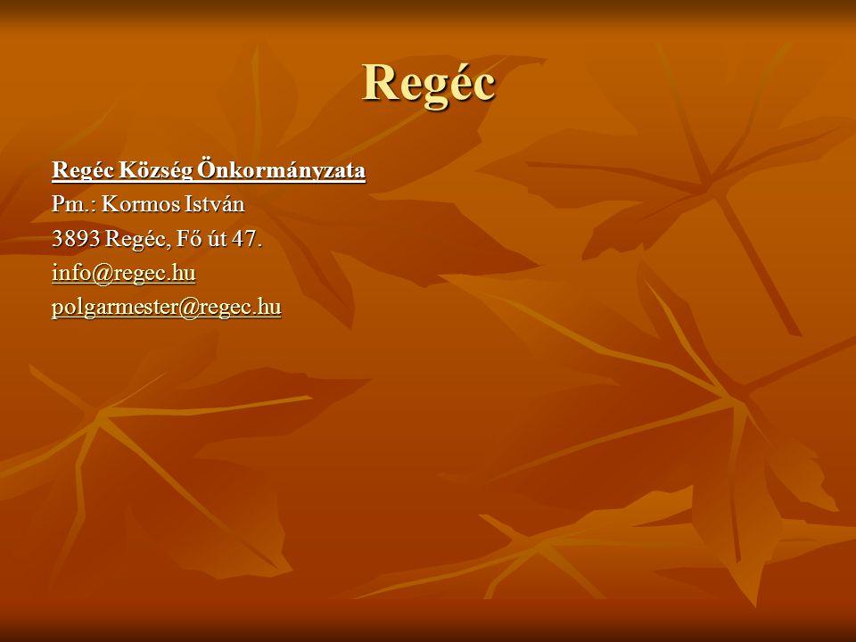 Regéc Regéc Község Önkormányzata Pm.: Kormos István 3893 Regéc, Fő út 47. info@regec.hu polgarmester@regec.hu