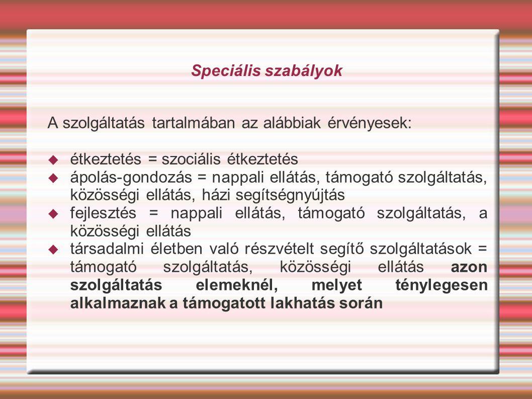 Speciális szabályok A szolgáltatás tartalmában az alábbiak érvényesek:  étkeztetés = szociális étkeztetés  ápolás-gondozás = nappali ellátás, támoga