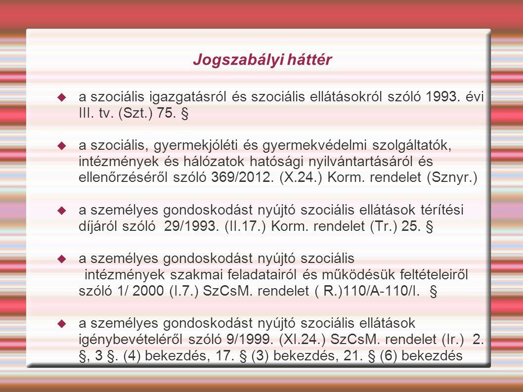 Jogszabályi háttér  a szociális igazgatásról és szociális ellátásokról szóló 1993. évi III. tv. (Szt.) 75. §  a szociális, gyermekjóléti és gyermekv
