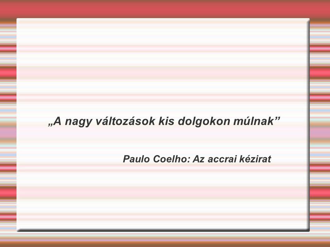""""""" A nagy változások kis dolgokon múlnak"""" Paulo Coelho: Az accrai kézirat"""