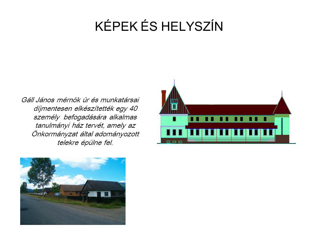 KÉPEK ÉS HELYSZÍN Gáll János mérnök úr és munkatársai díjmentesen elkészítették egy 40 személy befogadására alkalmas tanulmányi ház tervét, amely az Ö