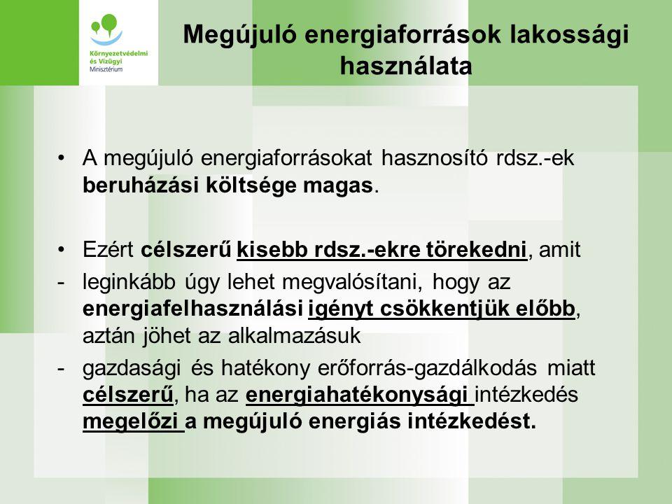 Megújuló energiaforrások lakossági használata •A megújuló energiaforrásokat hasznosító rdsz.-ek beruházási költsége magas.