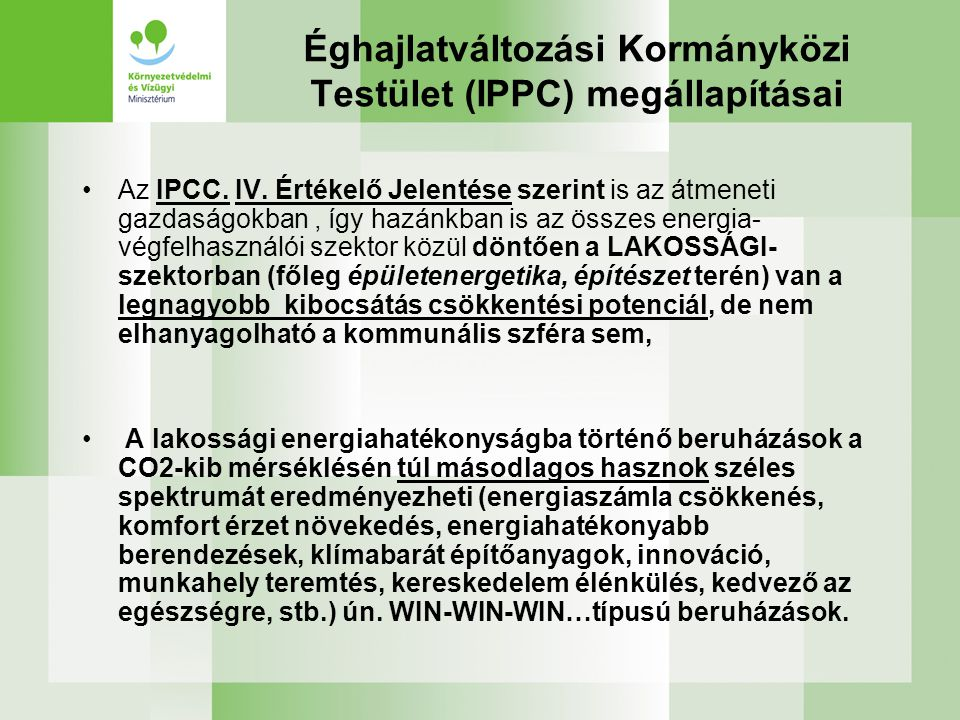 Éghajlatváltozási Kormányközi Testület (IPPC) megállapításai •Az IPCC. IV. Értékelő Jelentése szerint is az átmeneti gazdaságokban, így hazánkban is a