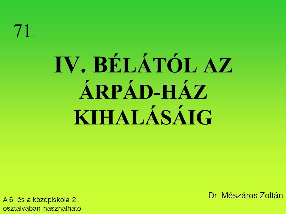 IV. B ÉLÁTÓL AZ ÁRPÁD-HÁZ KIHALÁSÁIG 71. A 6. és a középiskola 2. osztályában használható Dr. Mészáros Zoltán