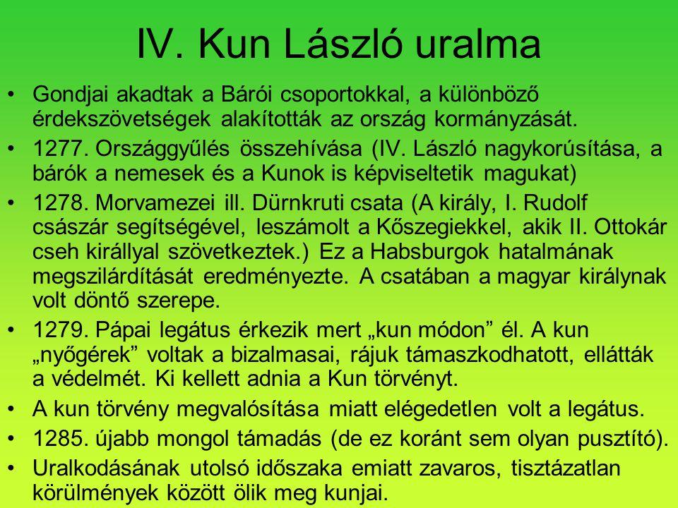 IV. Kun László uralma •Gondjai akadtak a Bárói csoportokkal, a különböző érdekszövetségek alakították az ország kormányzását. •1277. Országgyűlés össz