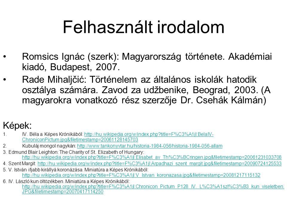 Felhasznált irodalom •Romsics Ignác (szerk): Magyarország története. Akadémiai kiadó, Budapest, 2007. •Rade Mihaljčić: Történelem az általános iskolák