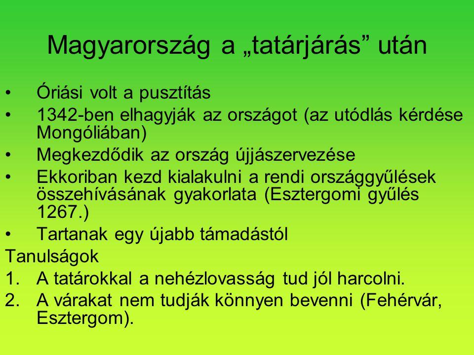 """Magyarország a """"tatárjárás"""" után •Óriási volt a pusztítás •1342-ben elhagyják az országot (az utódlás kérdése Mongóliában) •Megkezdődik az ország újjá"""