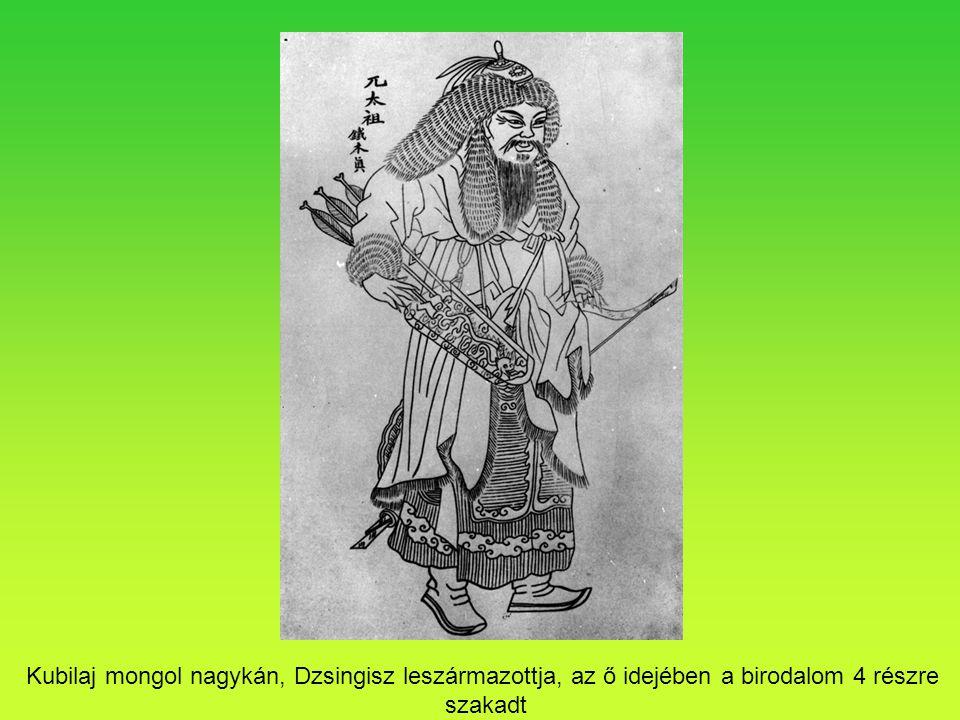 Kubilaj mongol nagykán, Dzsingisz leszármazottja, az ő idejében a birodalom 4 részre szakadt