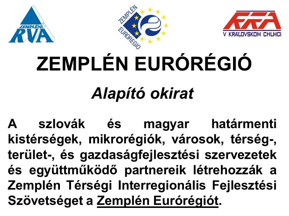 ZEMPLÉN EURÓRÉGIÓ Alapító okirat A szlovák és magyar határmenti kistérségek, mikrorégiók, városok, térség-, terület-, és gazdaságfejlesztési szervezet