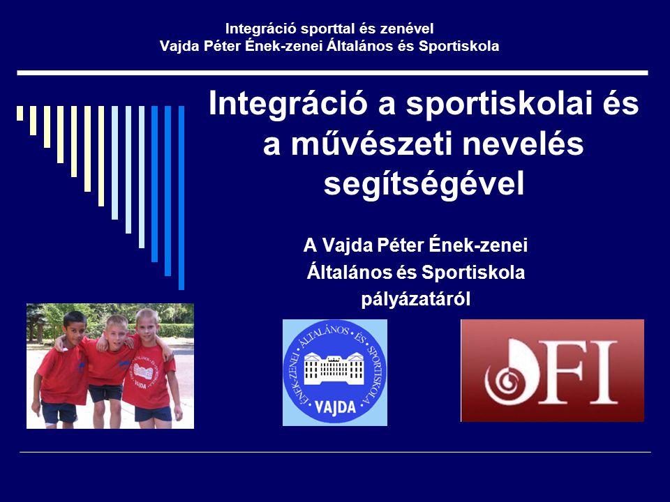 Integráció a sportiskolai és a művészeti nevelés segítségével A Vajda Péter Ének-zenei Általános és Sportiskola pályázatáról Integráció sporttal és zenével Vajda Péter Ének-zenei Általános és Sportiskola