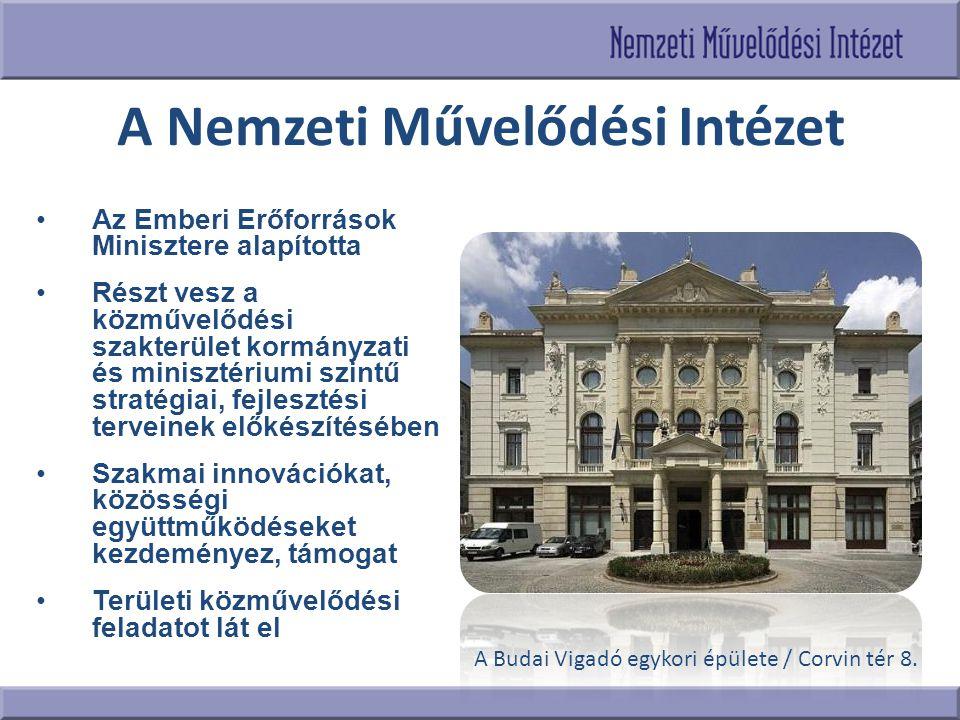 A Nemzeti Művelődési Intézet •Az Emberi Erőforrások Minisztere alapította •Részt vesz a közművelődési szakterület kormányzati és minisztériumi szintű