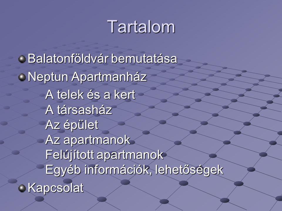 Tartalom Balatonföldvár bemutatása Neptun Apartmanház A telek és a kert A társasház Az épület Az apartmanok Felújított apartmanok Egyéb információk, l