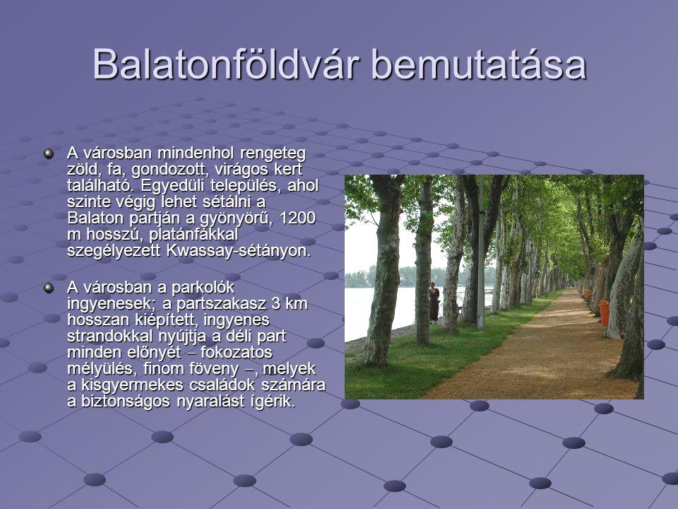 Balatonföldvár bemutatása A városban mindenhol rengeteg zöld, fa, gondozott, virágos kert található. Egyedüli település, ahol szinte végig lehet sétál