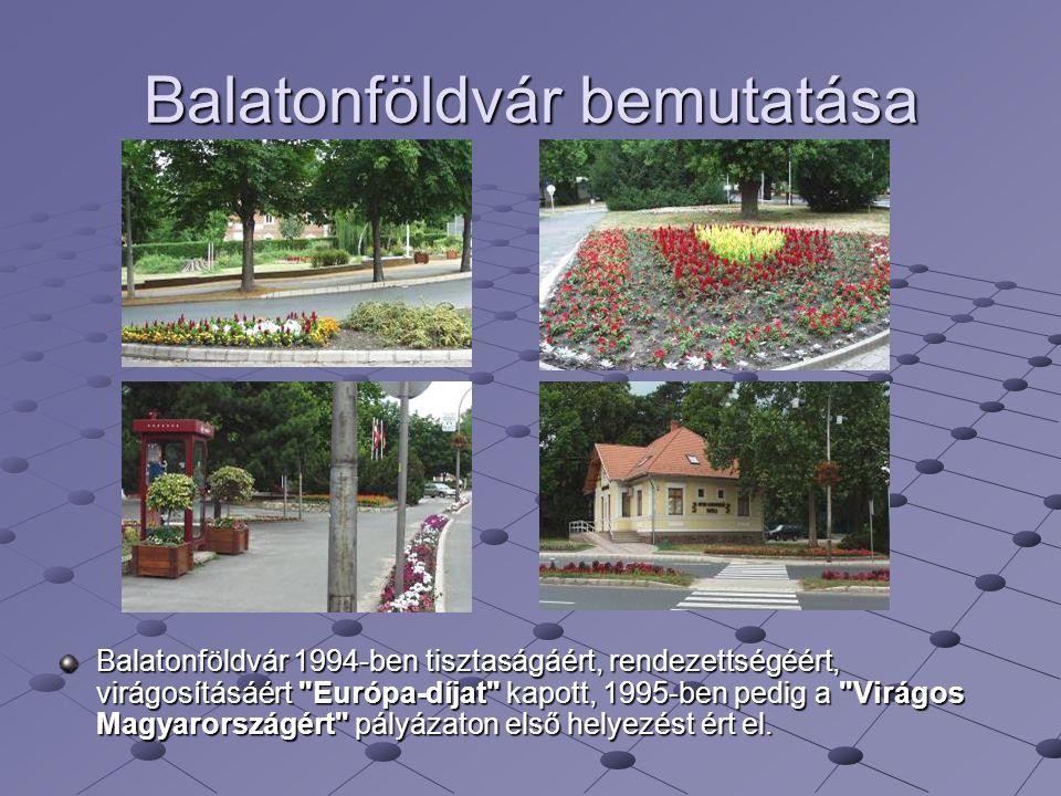 Balatonföldvár bemutatása Balatonföldvár 1994-ben tisztaságáért, rendezettségéért, virágosításáért