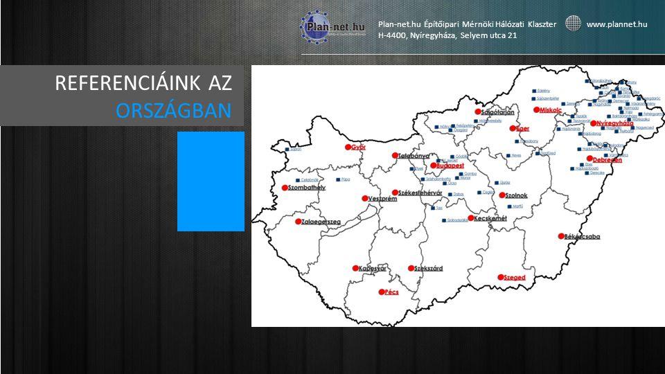 REFERENCIÁINK AZ ORSZÁGBAN Plan-net.hu Építőipari Mérnöki Hálózati Klaszter www.plannet.hu H-4400, Nyíregyháza, Selyem utca 21