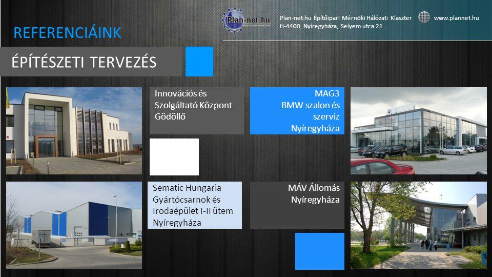 Sematic Hungaria Gyártócsarnok és Irodaépület I-II ütem Nyíregyháza Plan-net.hu Építőipari Mérnöki Hálózati Klaszter www.plannet.hu H-4400, Nyíregyháza, Selyem utca 21 ÉPÍTÉSZETI TERVEZÉS REFERENCIÁINK MÁV Állomás Nyíregyháza Innovációs és Szolgáltató Központ Gödöllő MAG3 BMW szalon és szerviz Nyíregyháza