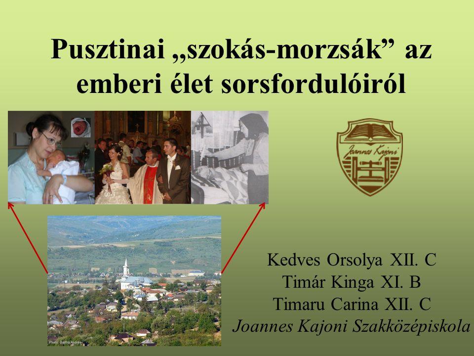 Pusztinai,,szokás-morzsák az emberi élet sorsfordulóiról Kedves Orsolya XII.