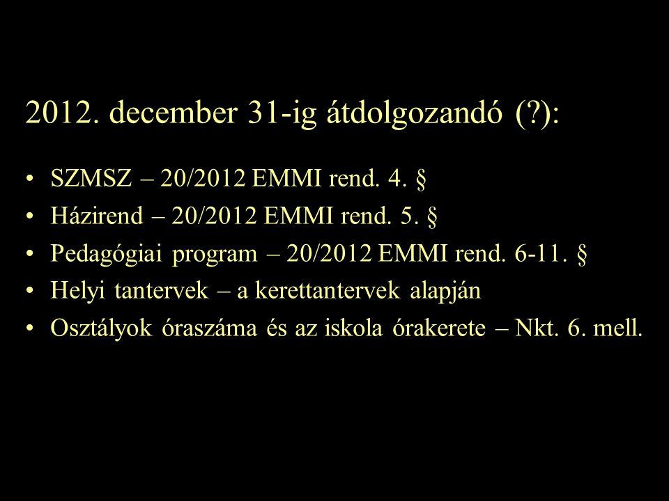 2012.december 31-ig átdolgozandó (?): •SZMSZ – 20/2012 EMMI rend.