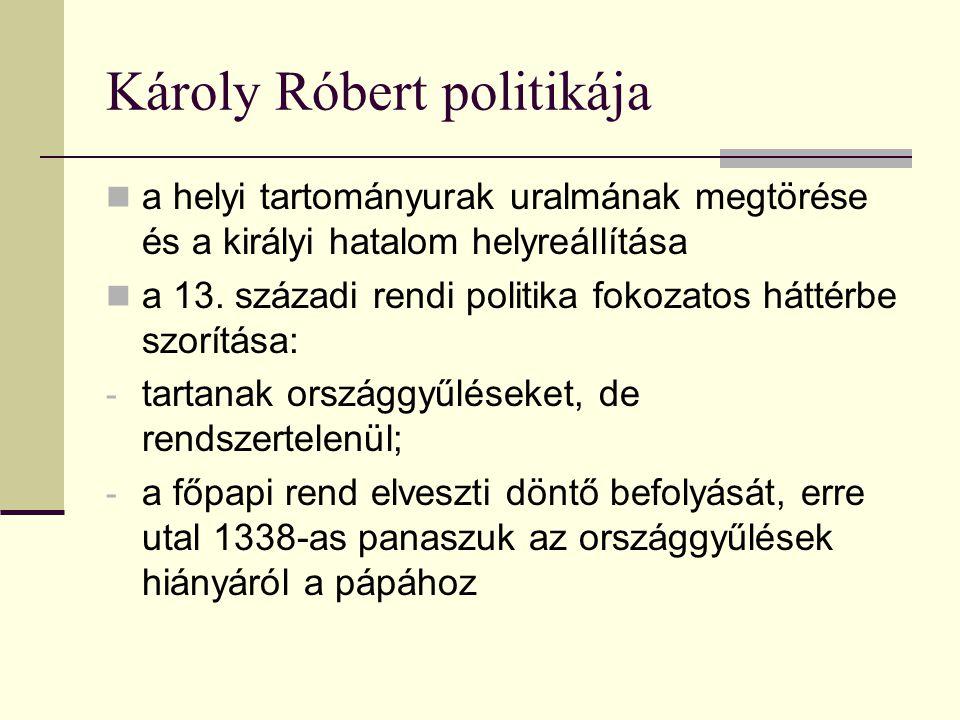 Károly Róbert politikája  a helyi tartományurak uralmának megtörése és a királyi hatalom helyreállítása  a 13.