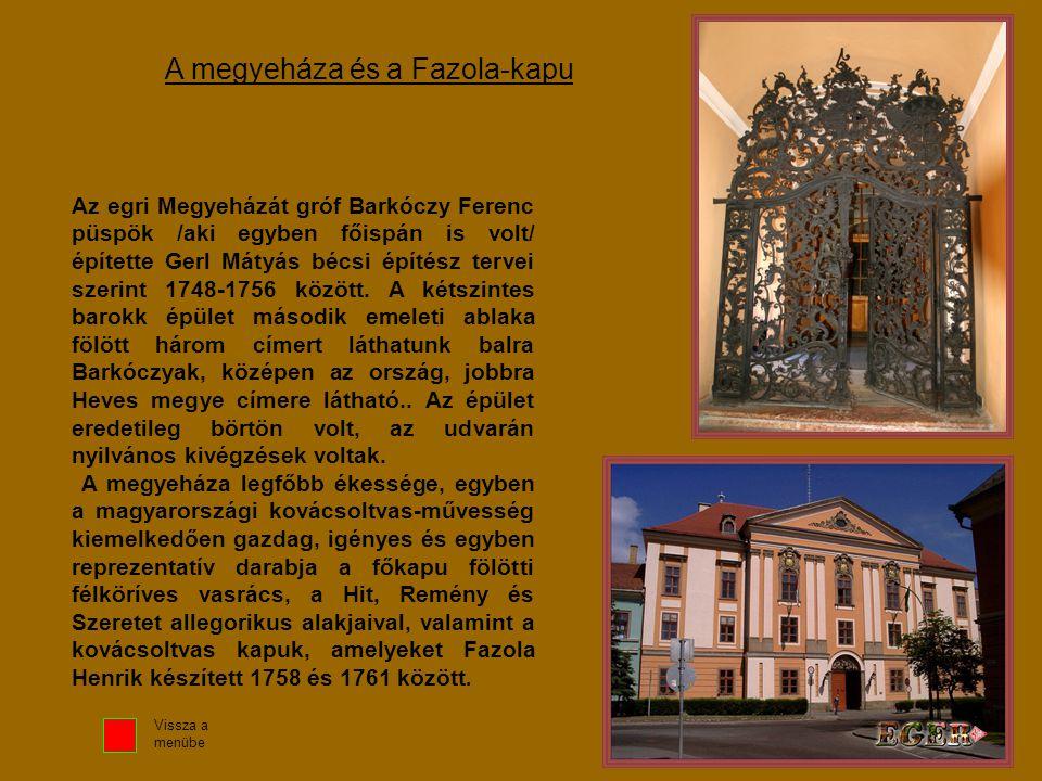 A megyeháza és a Fazola-kapu Az egri Megyeházát gróf Barkóczy Ferenc püspök /aki egyben főispán is volt/ építette Gerl Mátyás bécsi építész tervei sze