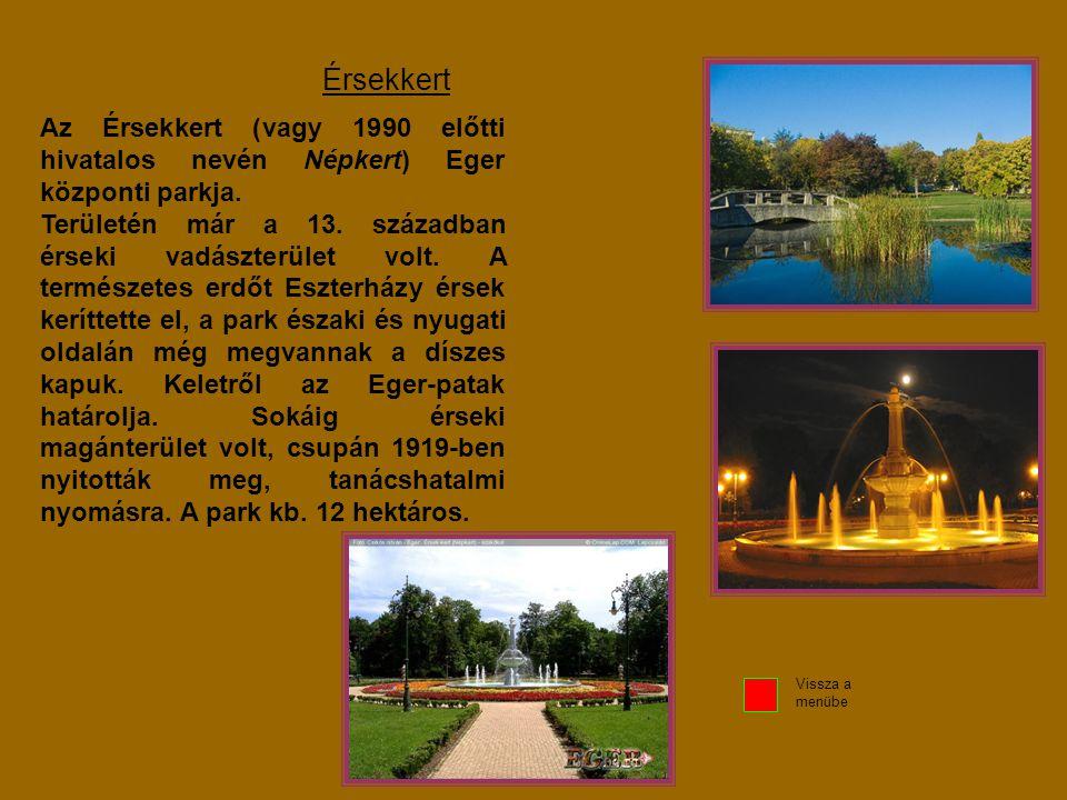 Érsekkert Az Érsekkert (vagy 1990 előtti hivatalos nevén Népkert) Eger központi parkja. Területén már a 13. században érseki vadászterület volt. A ter