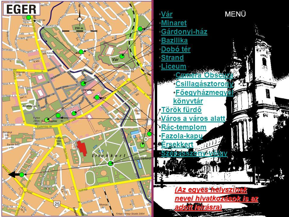 AZ EGRI BELVÁROS ( a linkekre kattintva rövid ismertető érhető el) •VárVár •MinaretMinaret •Gárdonyi-házGárdonyi-ház •BazilikaBazilika •Dobó térDobó t