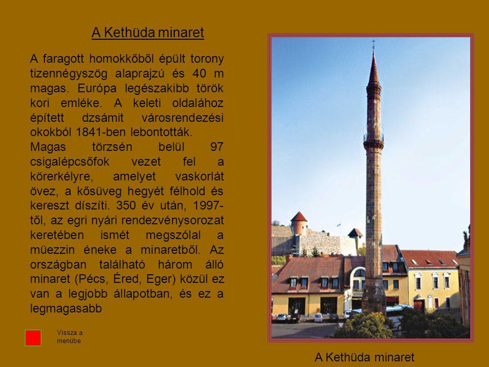A Kethüda minaret A faragott homokkőből épült torony tizennégyszög alaprajzú és 40 m magas. Európa legészakibb török kori emléke. A keleti oldalához é